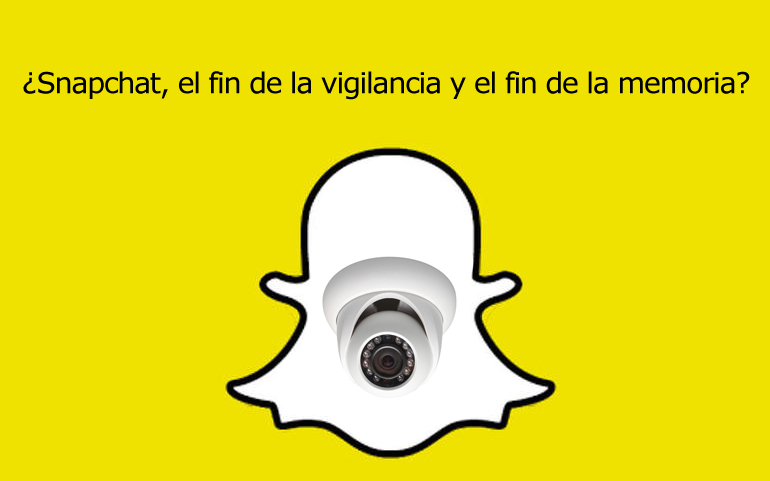 snapchat y el fin de la vigilancia y de la memoria